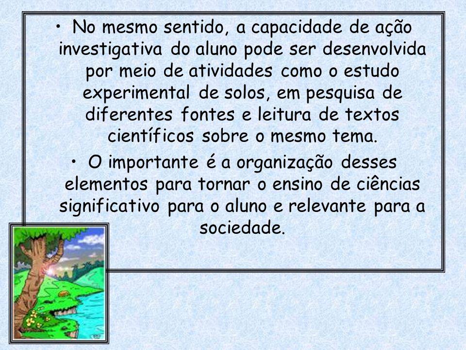 No mesmo sentido, a capacidade de ação investigativa do aluno pode ser desenvolvida por meio de atividades como o estudo experimental de solos, em pes