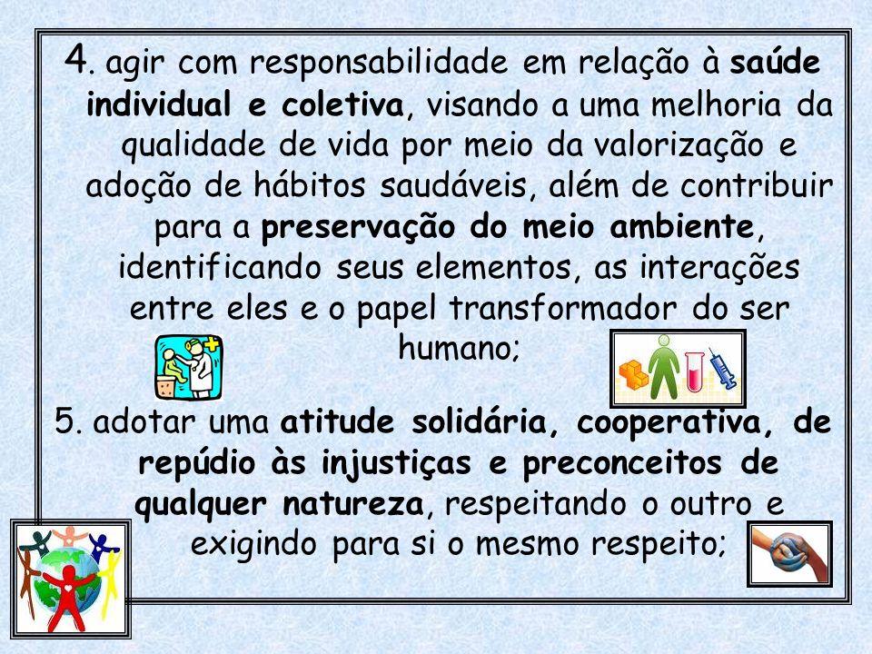 4. agir com responsabilidade em relação à saúde individual e coletiva, visando a uma melhoria da qualidade de vida por meio da valorização e adoção de