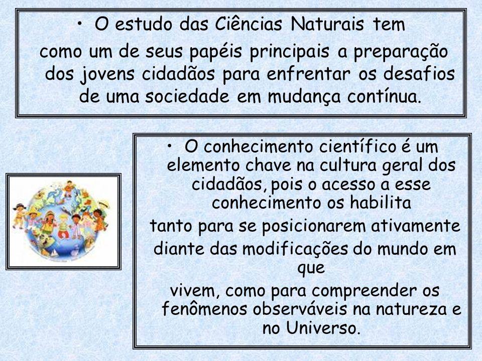 O estudo das Ciências Naturais tem como um de seus papéis principais a preparação dos jovens cidadãos para enfrentar os desafios de uma sociedade em m