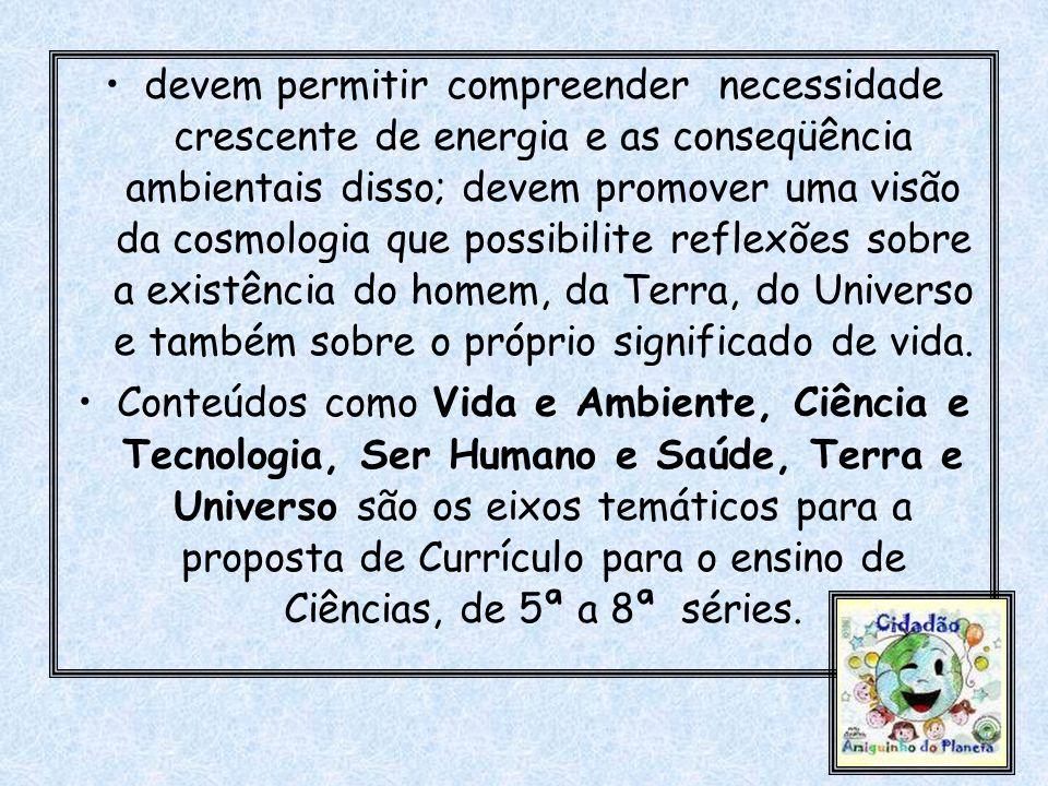 devem permitir compreender necessidade crescente de energia e as conseqüência ambientais disso; devem promover uma visão da cosmologia que possibilite