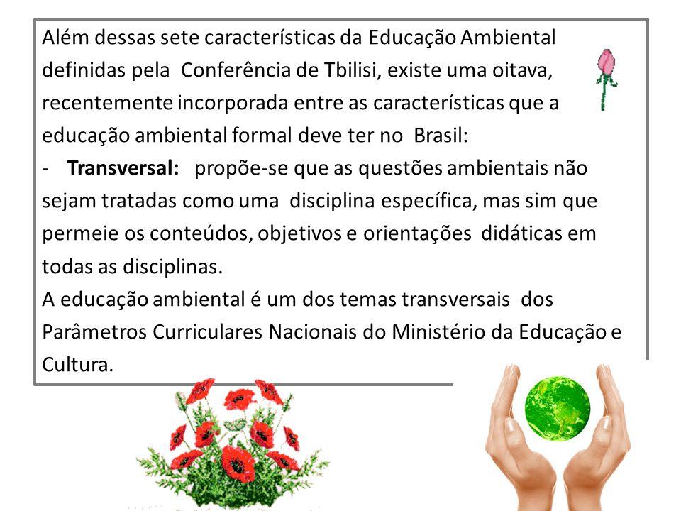 Além dessas sete características da Educação Ambiental definidas pela Conferência de Tbilisi, existe uma oitava, recentemente incorporada entre as car