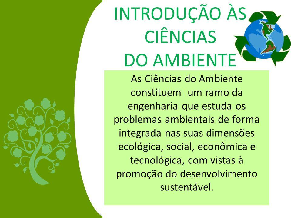 As Ciências do Ambiente constituem um ramo da engenharia que estuda os problemas ambientais de forma integrada nas suas dimensões ecológica, social, e