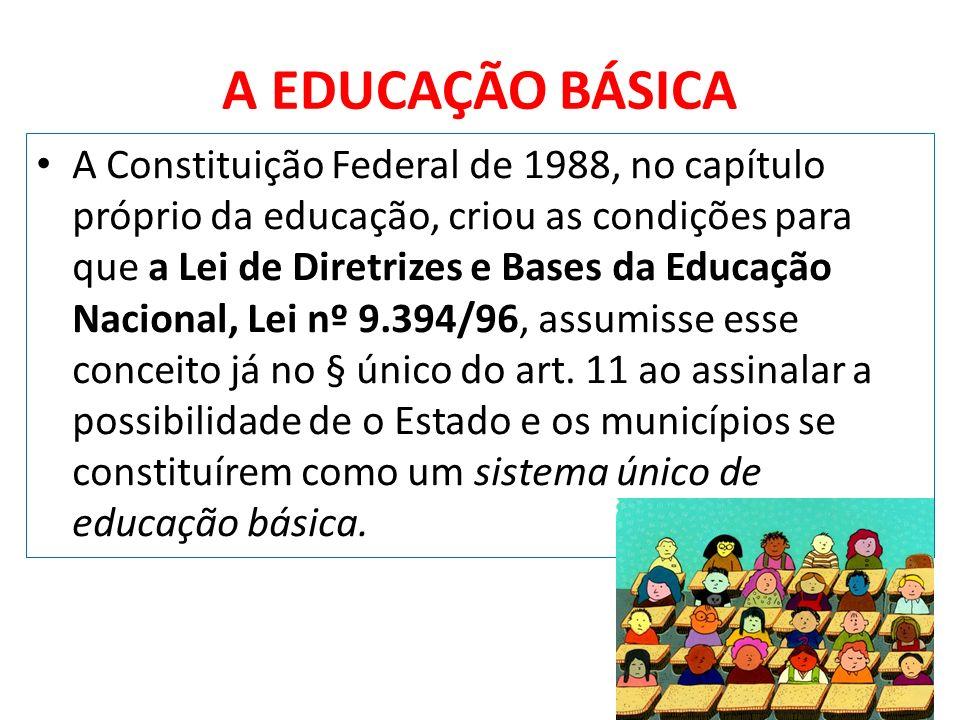 A EDUCAÇÃO BÁSICA A Constituição Federal de 1988, no capítulo próprio da educação, criou as condições para que a Lei de Diretrizes e Bases da Educação Nacional, Lei nº 9.394/96, assumisse esse conceito já no § único do art.