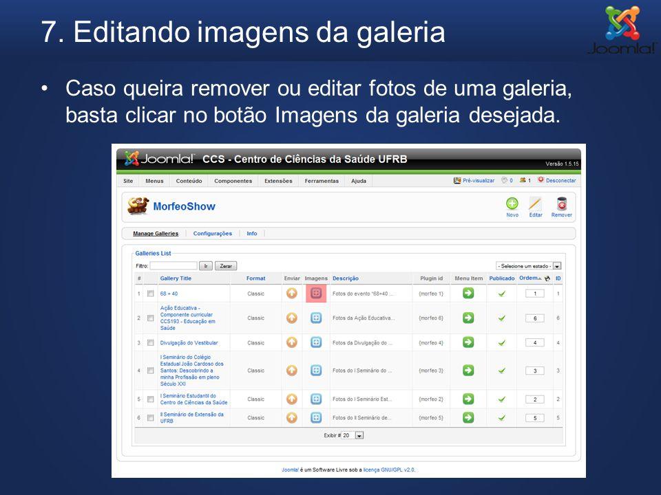 7. Editando imagens da galeria Caso queira remover ou editar fotos de uma galeria, basta clicar no botão Imagens da galeria desejada.