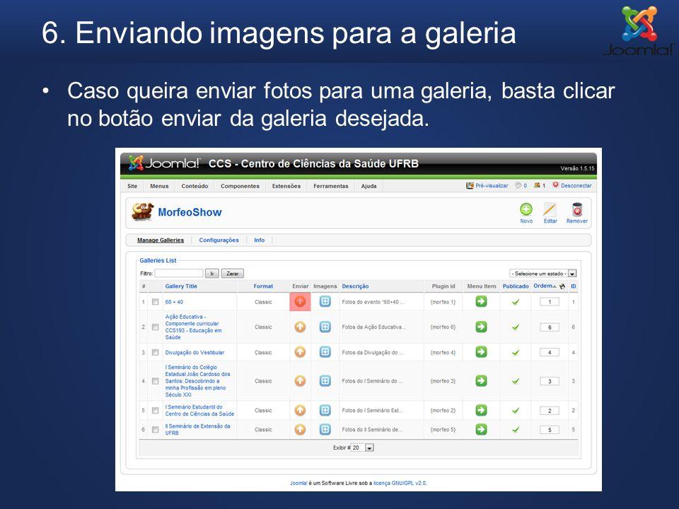 6. Enviando imagens para a galeria Caso queira enviar fotos para uma galeria, basta clicar no botão enviar da galeria desejada.