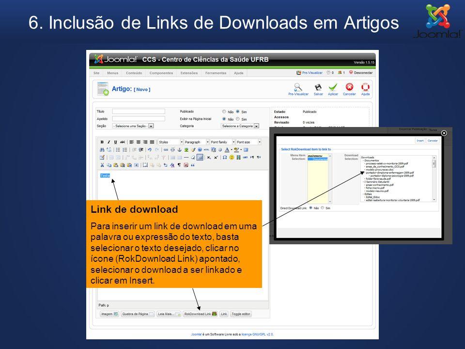 6. Inclusão de Links de Downloads em Artigos Link de download Para inserir um link de download em uma palavra ou expressão do texto, basta selecionar