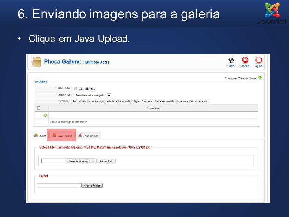 6. Enviando imagens para a galeria Clique em Java Upload.
