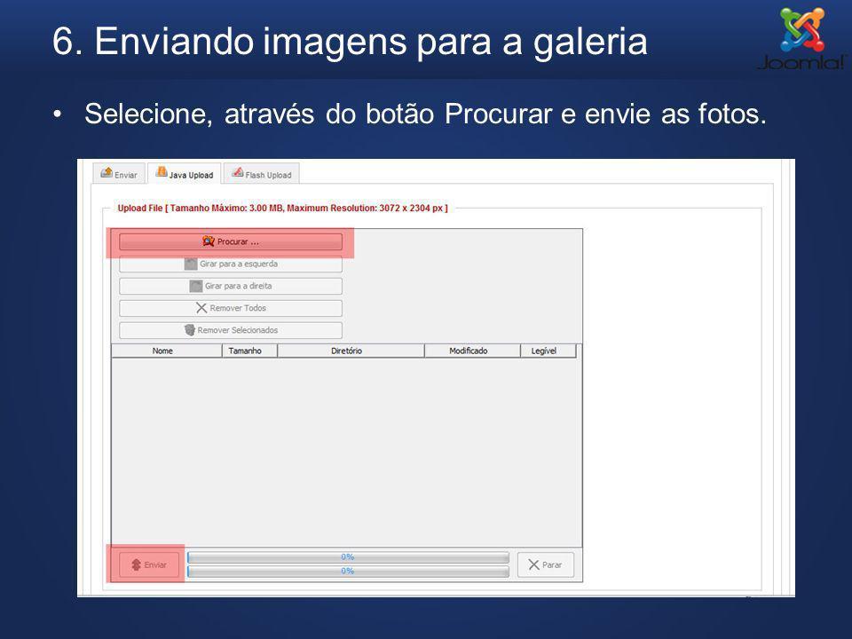 6. Enviando imagens para a galeria Selecione, através do botão Procurar e envie as fotos.