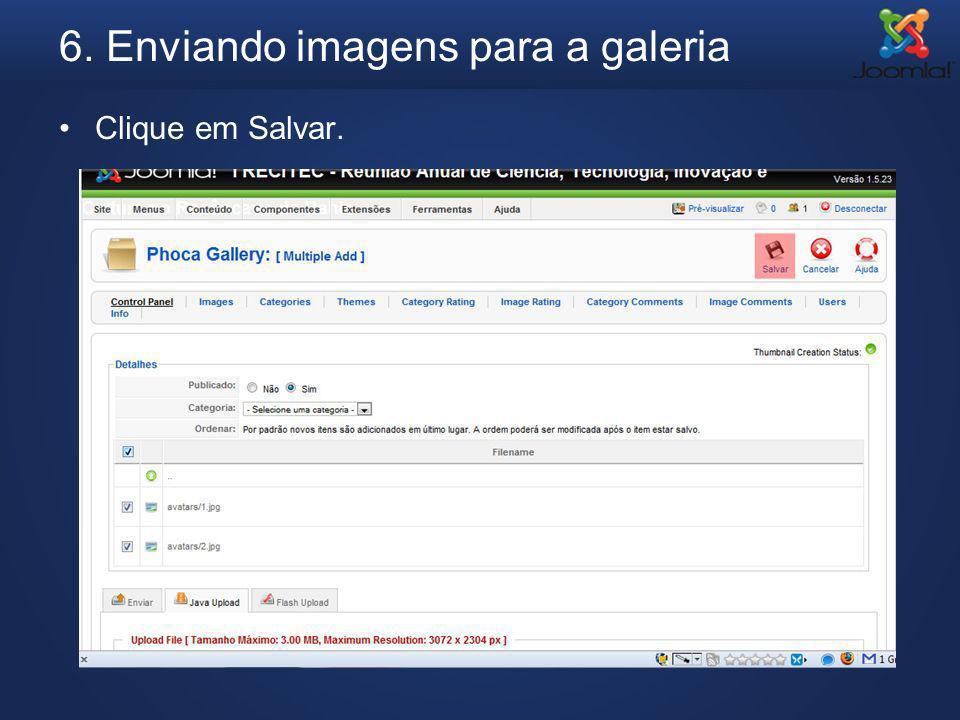 6. Enviando imagens para a galeria Clique em Salvar.