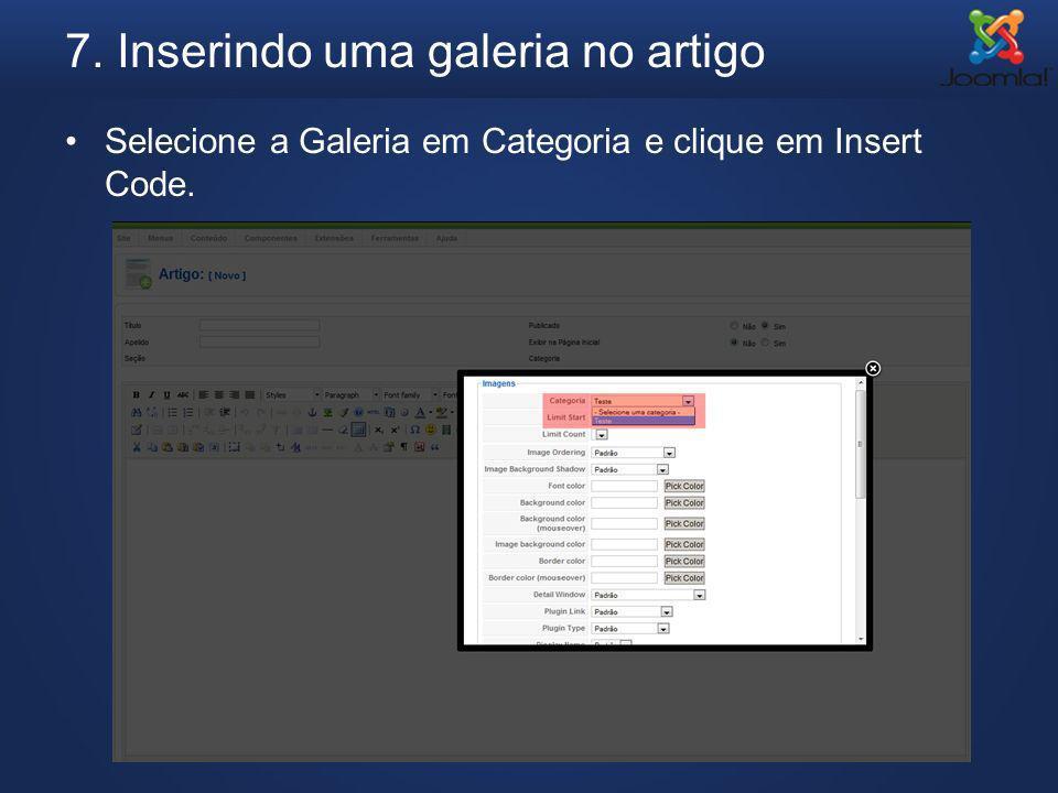 7. Inserindo uma galeria no artigo Selecione a Galeria em Categoria e clique em Insert Code.