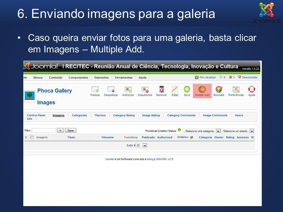 6. Enviando imagens para a galeria Caso queira enviar fotos para uma galeria, basta clicar em Imagens – Multiple Add.
