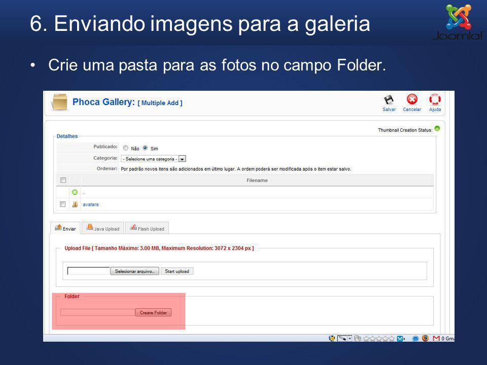 6. Enviando imagens para a galeria Crie uma pasta para as fotos no campo Folder.