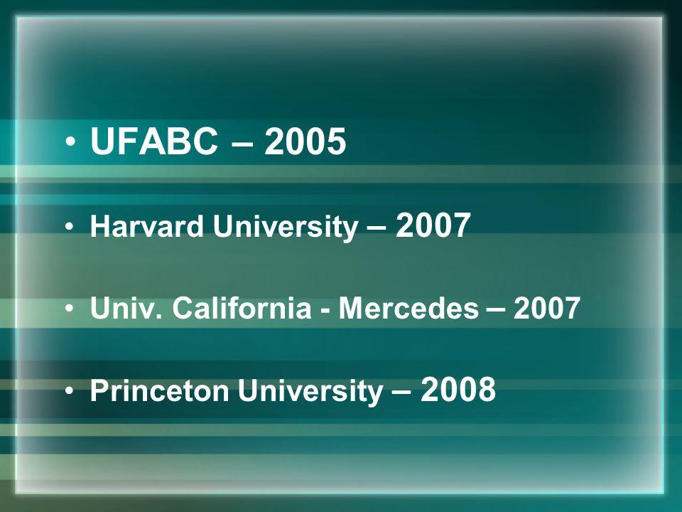 UFABC – 2005 Harvard University – 2007 Univ. California - Mercedes – 2007 Princeton University – 2008