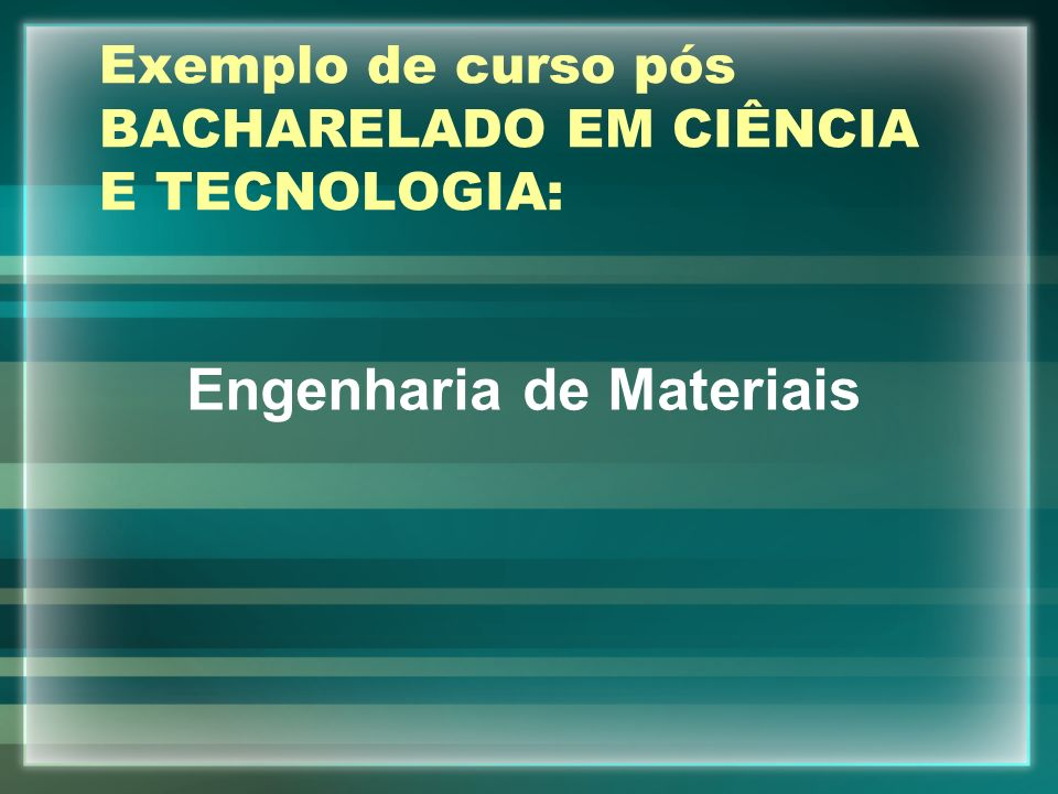 Exemplo de curso pós BACHARELADO EM CIÊNCIA E TECNOLOGIA: Engenharia de Materiais