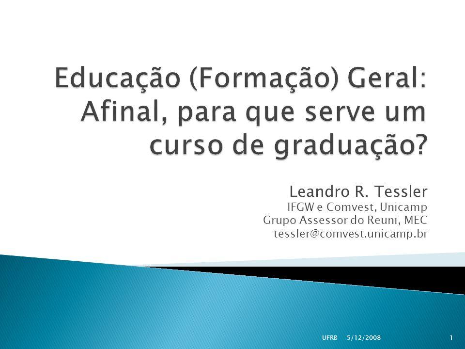 Leandro R. Tessler IFGW e Comvest, Unicamp Grupo Assessor do Reuni, MEC tessler@comvest.unicamp.br 5/12/20081UFRB