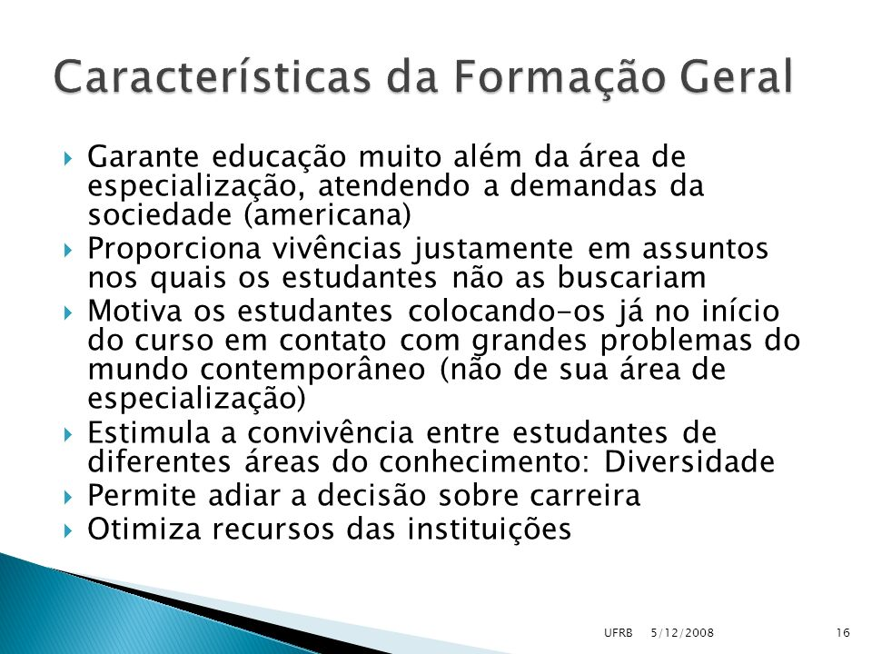 Garante educação muito além da área de especialização, atendendo a demandas da sociedade (americana) Proporciona vivências justamente em assuntos nos