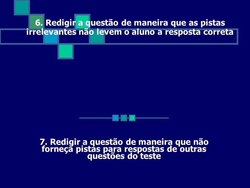 6. Redigir a questão de maneira que as pistas irrelevantes não levem o aluno a resposta correta 7. Redigir a questão de maneira que não forneça pistas