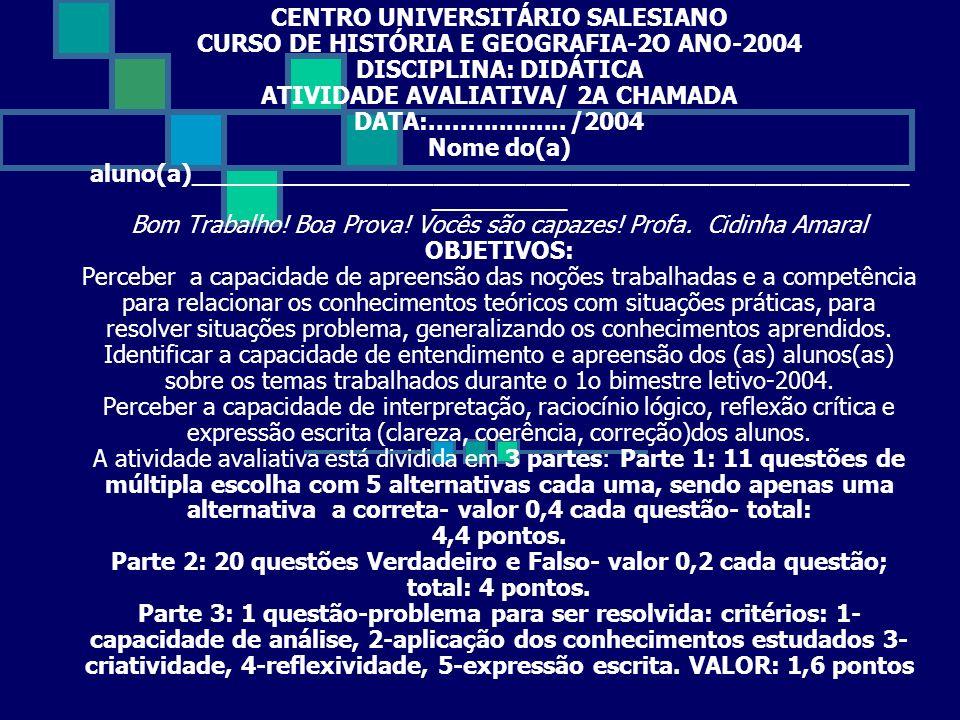 CENTRO UNIVERSITÁRIO SALESIANO CURSO DE HISTÓRIA E GEOGRAFIA-2O ANO-2004 DISCIPLINA: DIDÁTICA ATIVIDADE AVALIATIVA/ 2A CHAMADA DATA:..................