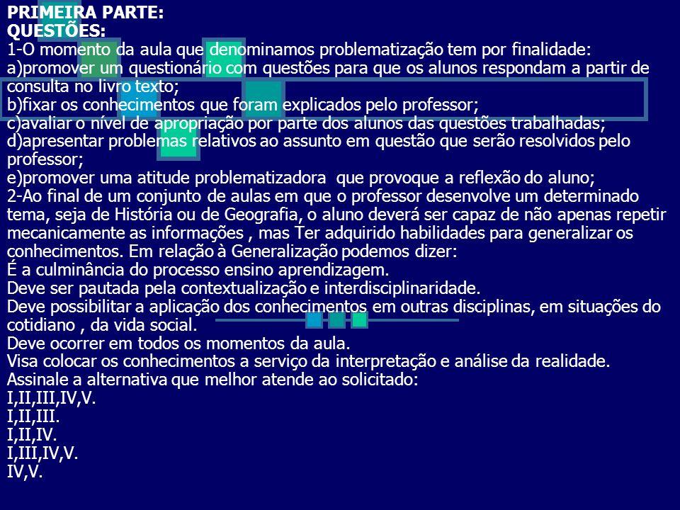 SEGUNDA PARTE: QUESTÕES: Coloque V, entre parênteses, se a frase for Verdadeira, e F, se a frase for Falsa.