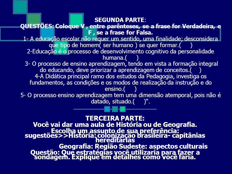 SEGUNDA PARTE: QUESTÕES: Coloque V, entre parênteses, se a frase for Verdadeira, e F, se a frase for Falsa. 1- A educação escolar não requer um sentid