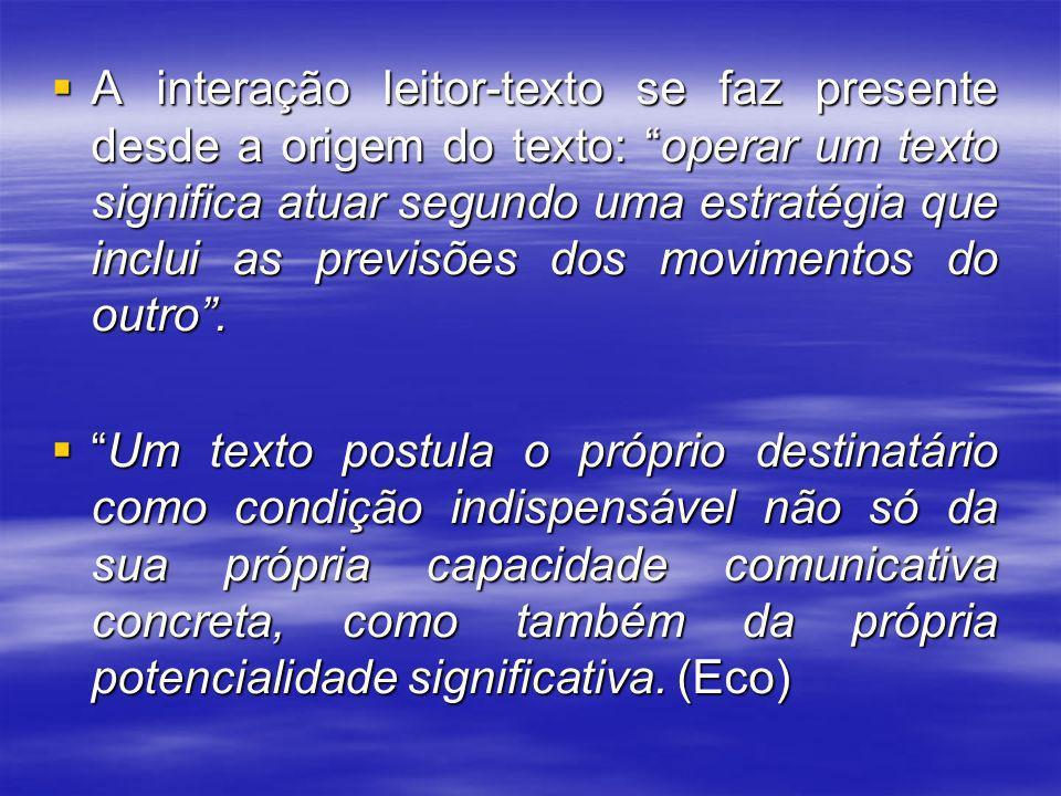 O leitor se institui no texto em duas instâncias: no nível pragmático, o texto enquanto objeto veiculador de uma mensagem está atento em relação ao seu destinatário, mobilizando estratégias que tornem possível e facilitem a comunicação.