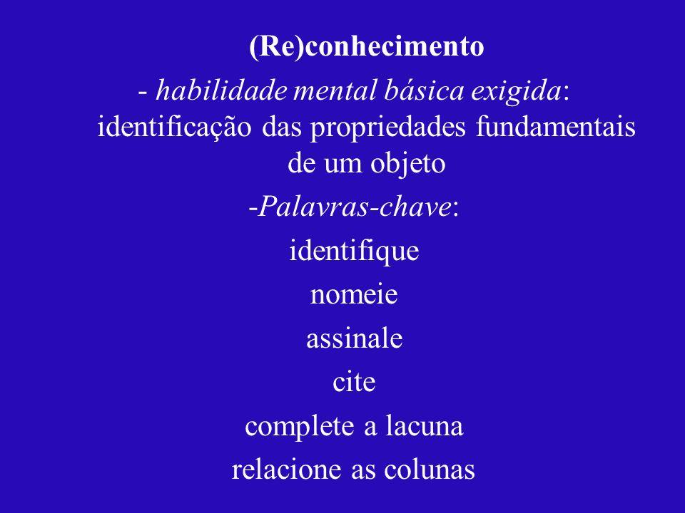 (Re)conhecimento - habilidade mental básica exigida: identificação das propriedades fundamentais de um objeto -Palavras-chave: identifique nomeie assi