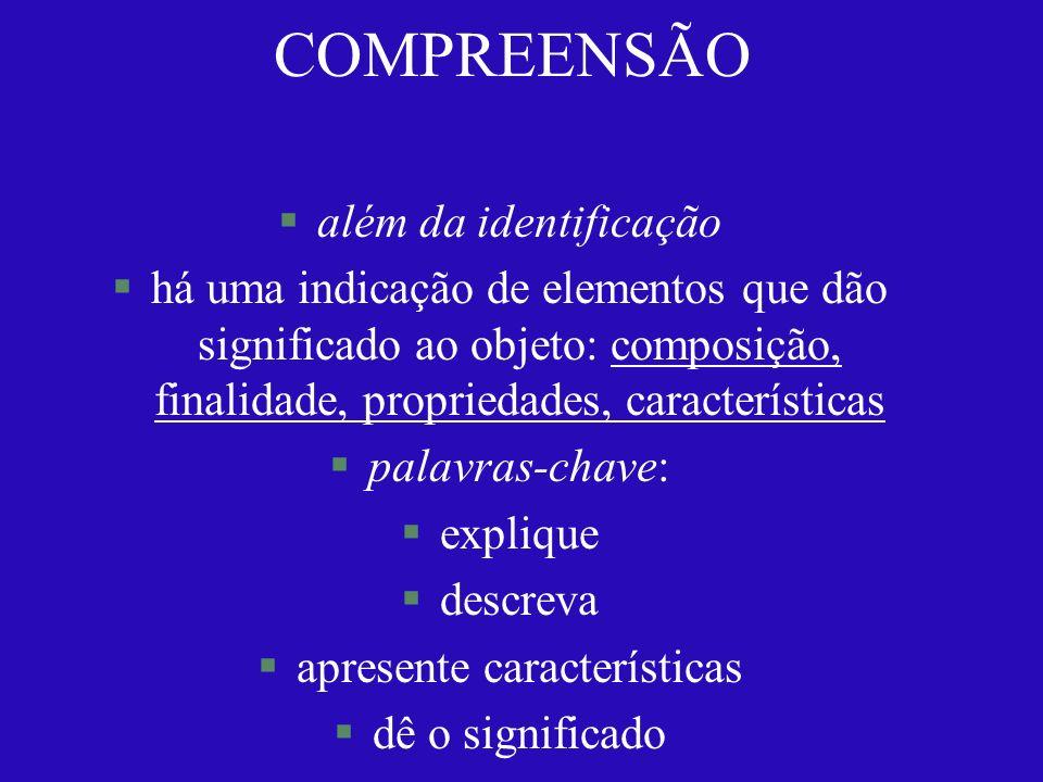 COMPREENSÃO §além da identificação §há uma indicação de elementos que dão significado ao objeto: composição, finalidade, propriedades, características