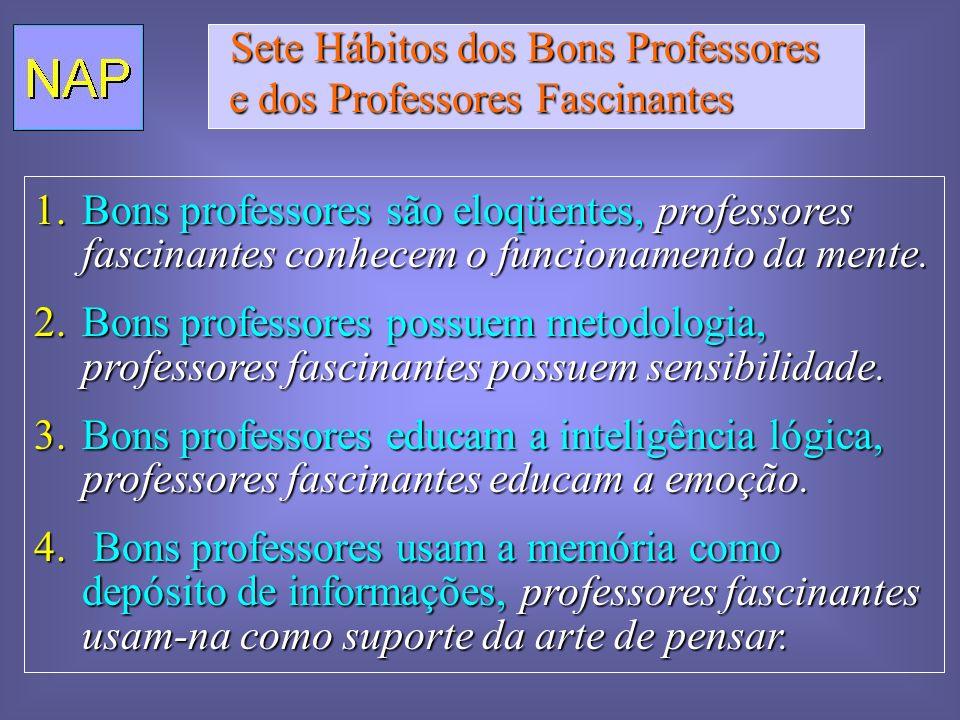 Sete Hábitos dos Bons Professores Sete Hábitos dos Bons Professores e dos Professores Fascinantes e dos Professores Fascinantes 1.Bons professores são