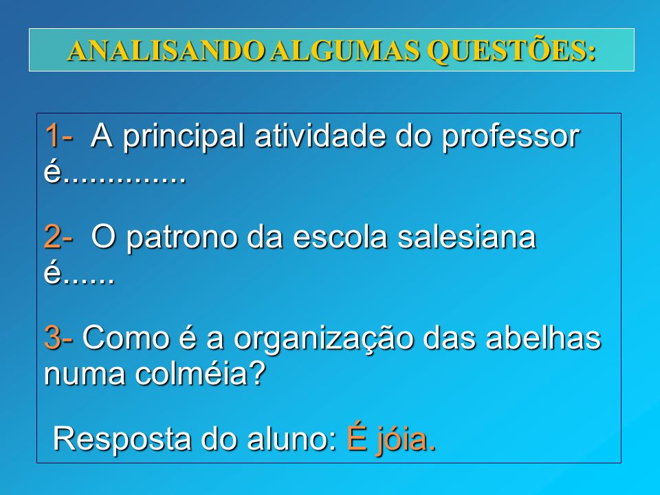 1- A principal atividade do professor é..............
