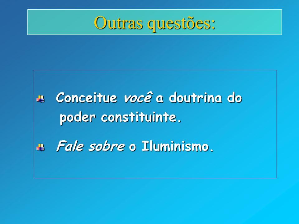 Conceitue você a doutrina do Conceitue você a doutrina do poder constituinte. poder constituinte. Fale sobre o Iluminismo. Fale sobre o Iluminismo. Ou