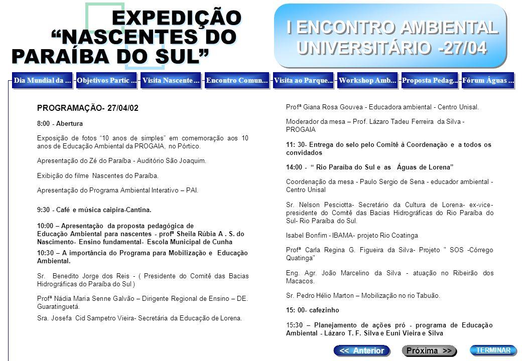 I ENCONTRO AMBIENTAL UNIVERSITÁRIO -27/04 I ENCONTRO AMBIENTAL UNIVERSITÁRIO -27/04 EXPEDIÇÃO NASCENTES DO PARAÍBA DO SUL EXPEDIÇÃO NASCENTES DO PARAÍ