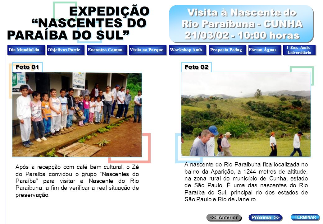 Após a recepção com café bem cultural, o Zé do Paraíba convidou o grupo Nascentes do Paraíba para visitar a Nascente do Rio Paraibuna, a fim de verifi