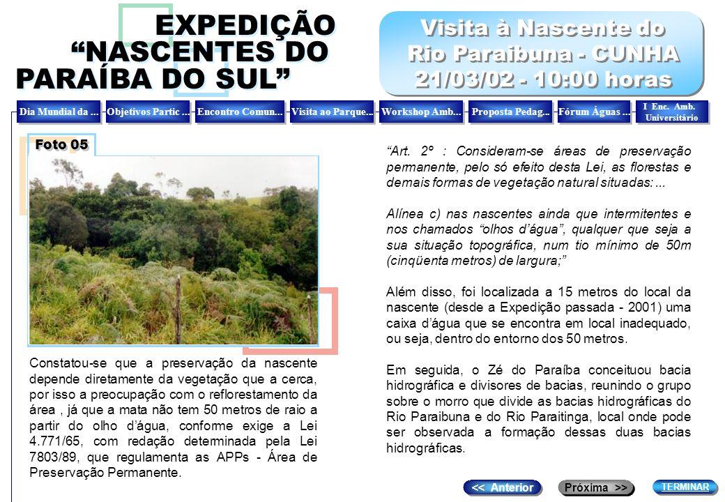 Próxima >> << Anterior EXPEDIÇÃO NASCENTES DO PARAÍBA DO SUL EXPEDIÇÃO NASCENTES DO PARAÍBA DO SUL I ENCONTRO AMBIENTAL UNIVERSITÁRIO PROMOÇÃO: Comitê das Bacias Hidrográficas do Vale do Paraíba COORDENAÇÃO : PROGAIA- Promotora de Grupos de Apoio à Interação Ambiental.