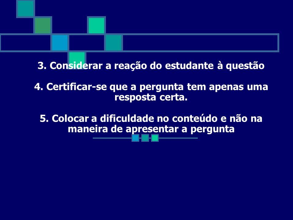 3. Considerar a reação do estudante à questão 4. Certificar-se que a pergunta tem apenas uma resposta certa. 5. Colocar a dificuldade no conteúdo e nã