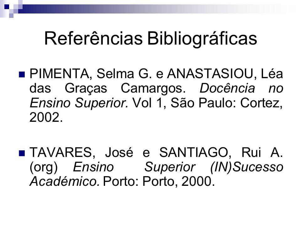 Referências Bibliográficas PIMENTA, Selma G. e ANASTASIOU, Léa das Graças Camargos.