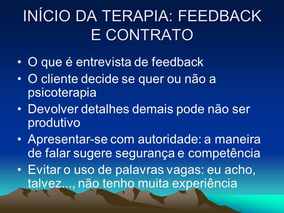 INÍCIO DA TERAPIA: FEEDBACK E CONTRATO O que é entrevista de feedback O cliente decide se quer ou não a psicoterapia Devolver detalhes demais pode não