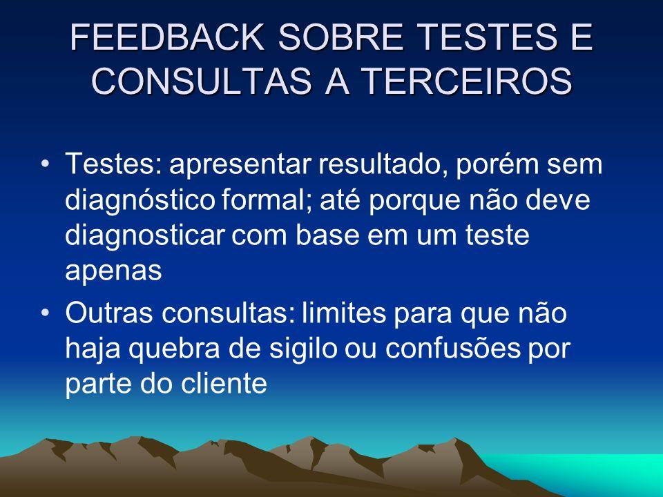 FEEDBACK SOBRE TESTES E CONSULTAS A TERCEIROS Testes: apresentar resultado, porém sem diagnóstico formal; até porque não deve diagnosticar com base em