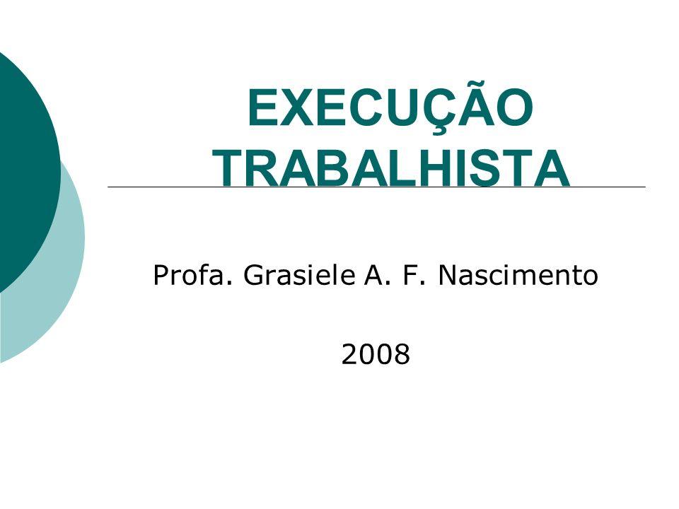 EXECUÇÃO TRABALHISTA Profa. Grasiele A. F. Nascimento 2008