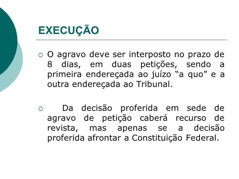 EXECUÇÃO O agravo deve ser interposto no prazo de 8 dias, em duas petições, sendo a primeira endereçada ao juízo a quo e a outra endereçada ao Tribuna