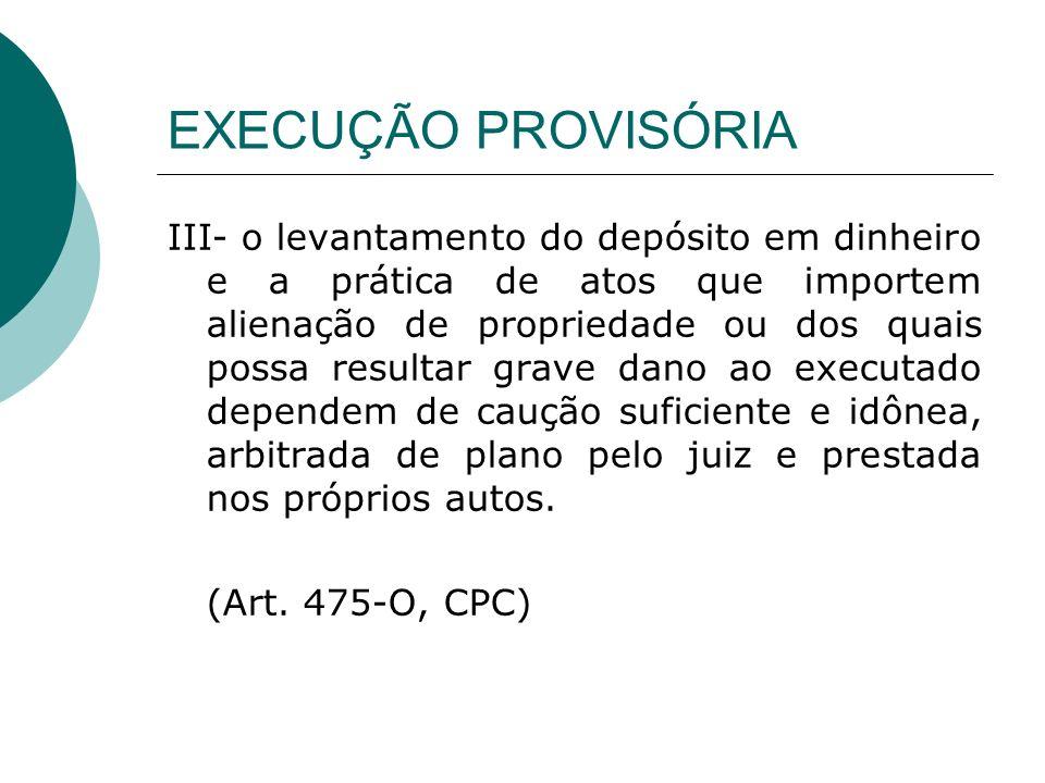 EXECUÇÃO PROVISÓRIA III- o levantamento do depósito em dinheiro e a prática de atos que importem alienação de propriedade ou dos quais possa resultar