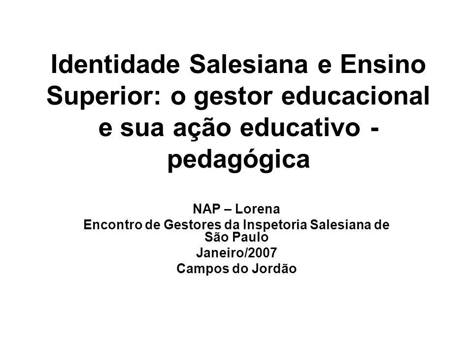 Identidade Salesiana e Ensino Superior: o gestor educacional e sua ação educativo - pedagógica NAP – Lorena Encontro de Gestores da Inspetoria Salesia