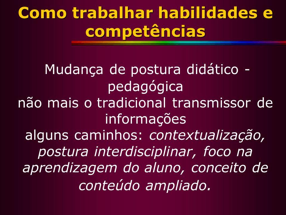 Como trabalhar habilidades e competências Como trabalhar habilidades e competências Mudança de postura didático - pedagógica não mais o tradicional tr