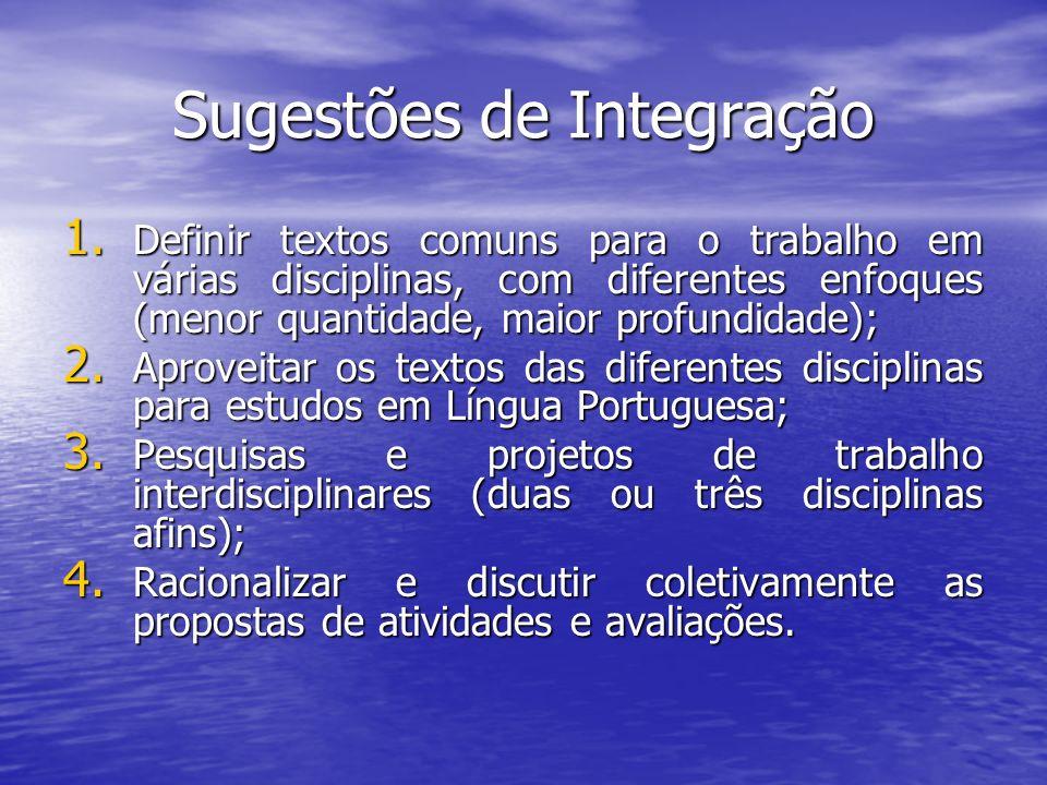 Sugestões de Integração 1. Definir textos comuns para o trabalho em várias disciplinas, com diferentes enfoques (menor quantidade, maior profundidade)