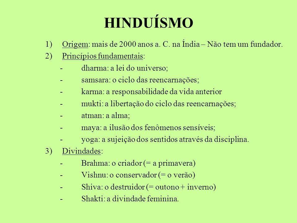 HINDUÍSMO 1) Origem: mais de 2000 anos a. C. na Índia – Não tem um fundador. 2) Princípios fundamentais: - dharma: a lei do universo; - samsara: o cic