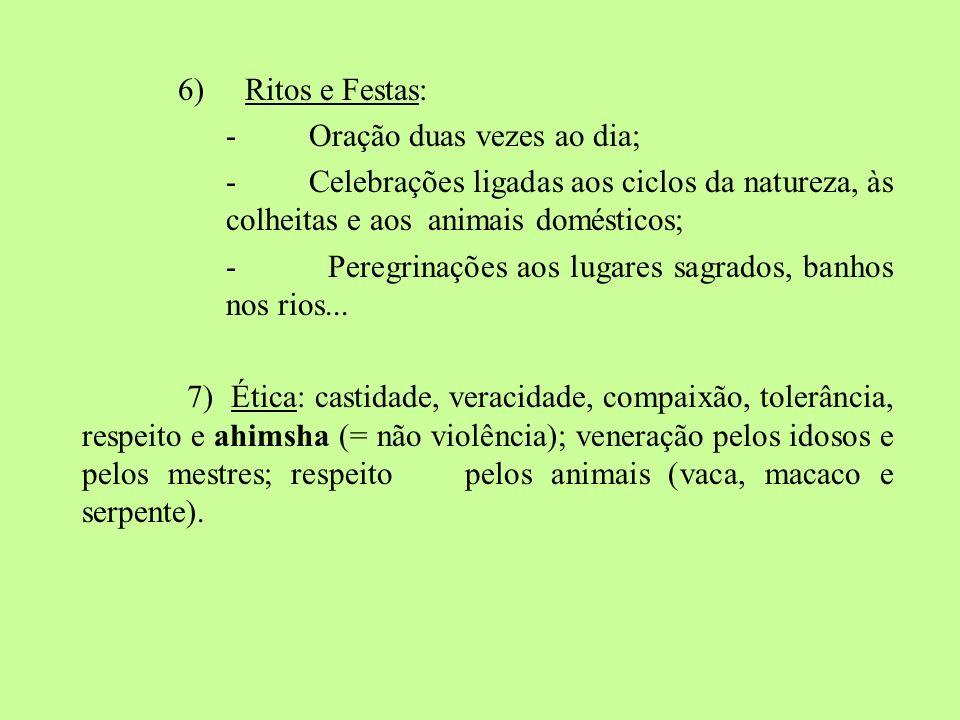 6) Ritos e Festas: - Oração duas vezes ao dia; - Celebrações ligadas aos ciclos da natureza, às colheitas e aos animais domésticos; - Peregrinações ao