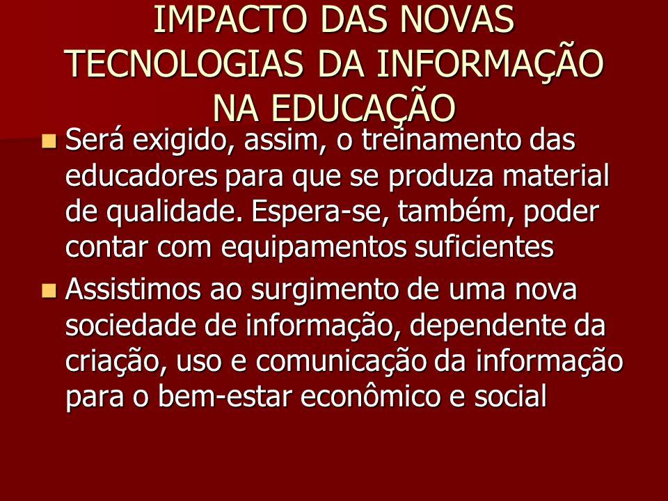 IMPACTO DAS NOVAS TECNOLOGIAS DA INFORMAÇÃO NA EDUCAÇÃO Será exigido, assim, o treinamento das educadores para que se produza material de qualidade. E