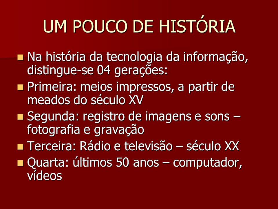 UM POUCO DE HISTÓRIA Na história da tecnologia da informação, distingue-se 04 gerações: Na história da tecnologia da informação, distingue-se 04 geraç