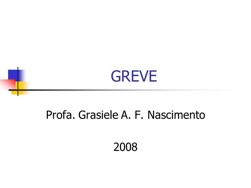 GREVE Profa. Grasiele A. F. Nascimento 2008