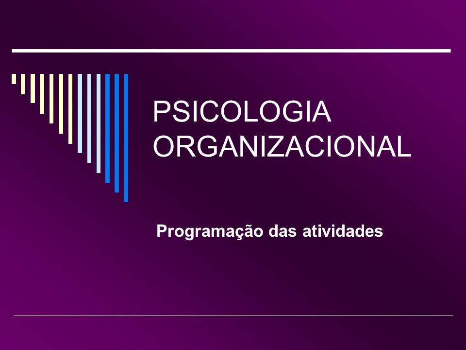 PSICOLOGIA ORGANIZACIONAL Programação das atividades