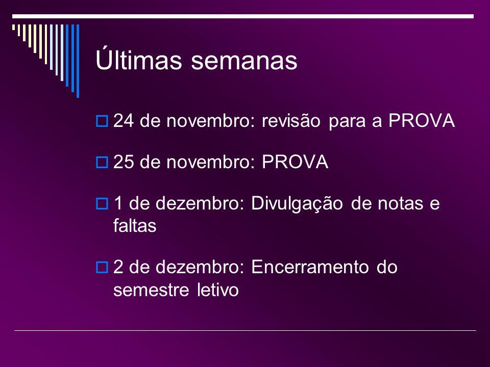 Últimas semanas 24 de novembro: revisão para a PROVA 25 de novembro: PROVA 1 de dezembro: Divulgação de notas e faltas 2 de dezembro: Encerramento do